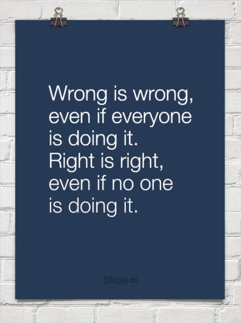 wrong is wrong even if everyone is doing it  right is right even if no one is doing it
